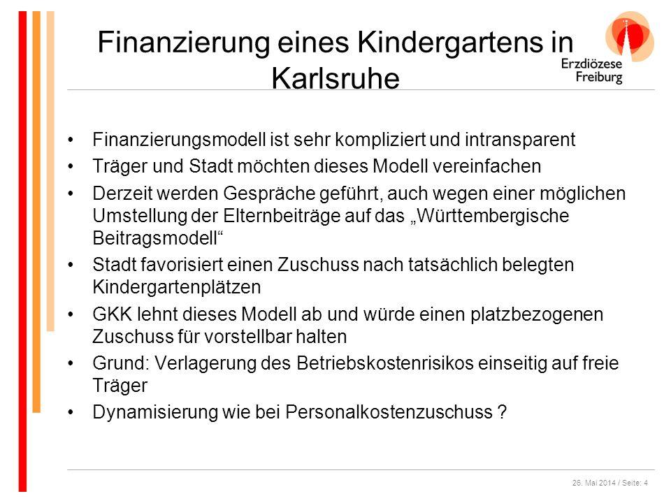 26. Mai 2014 / Seite: 4 Finanzierung eines Kindergartens in Karlsruhe Finanzierungsmodell ist sehr kompliziert und intransparent Träger und Stadt möch