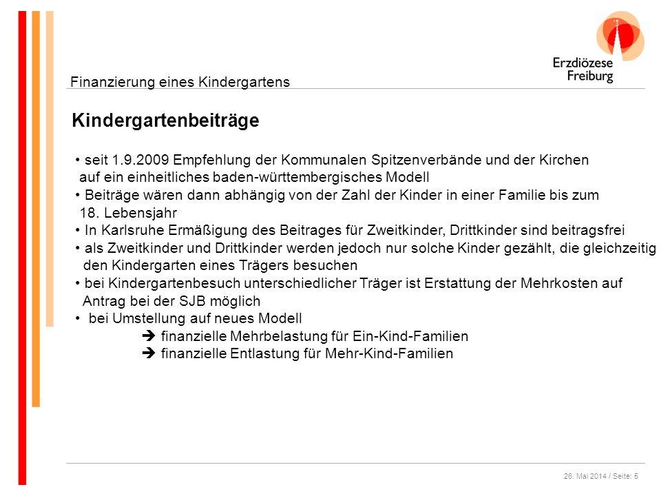 26. Mai 2014 / Seite: 5 Kindergartenbeiträge Finanzierung eines Kindergartens seit 1.9.2009 Empfehlung der Kommunalen Spitzenverbände und der Kirchen