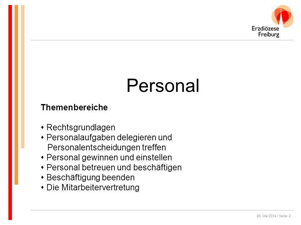 26. Mai 2014 / Seite: 2 Personal Themenbereiche Rechtsgrundlagen Personalaufgaben delegieren und Personalentscheidungen treffen Personal gewinnen und