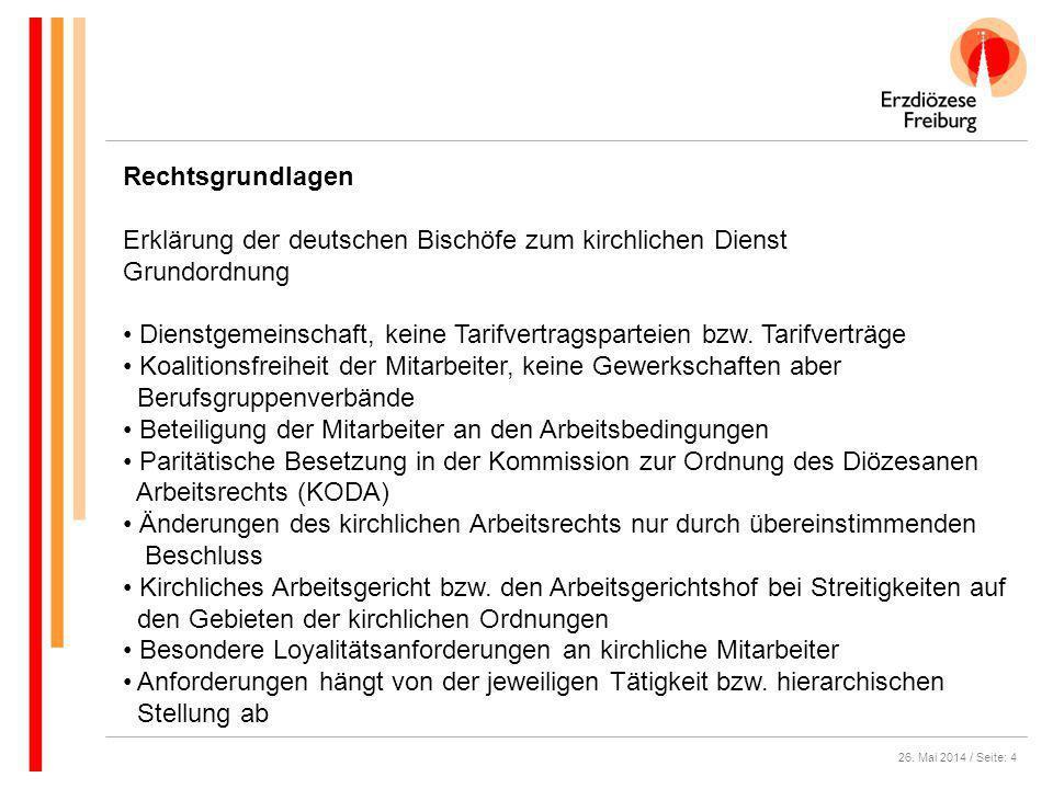 26. Mai 2014 / Seite: 4 Rechtsgrundlagen Erklärung der deutschen Bischöfe zum kirchlichen Dienst Grundordnung Dienstgemeinschaft, keine Tarifvertragsp