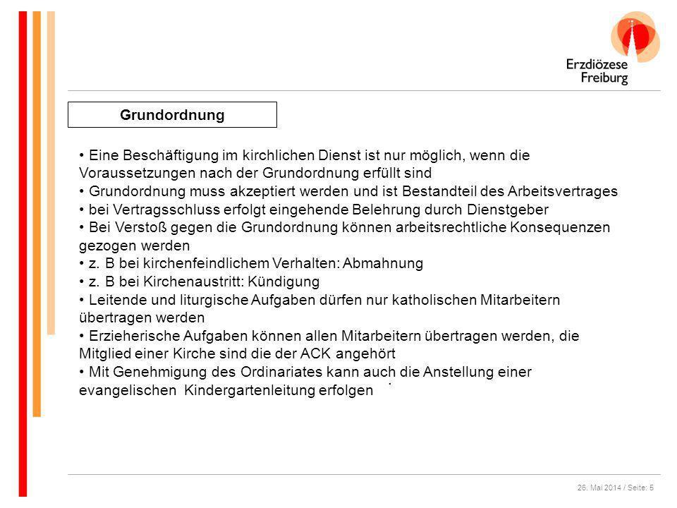26. Mai 2014 / Seite: 5 Grundordnung. Eine Beschäftigung im kirchlichen Dienst ist nur möglich, wenn die Voraussetzungen nach der Grundordnung erfüllt