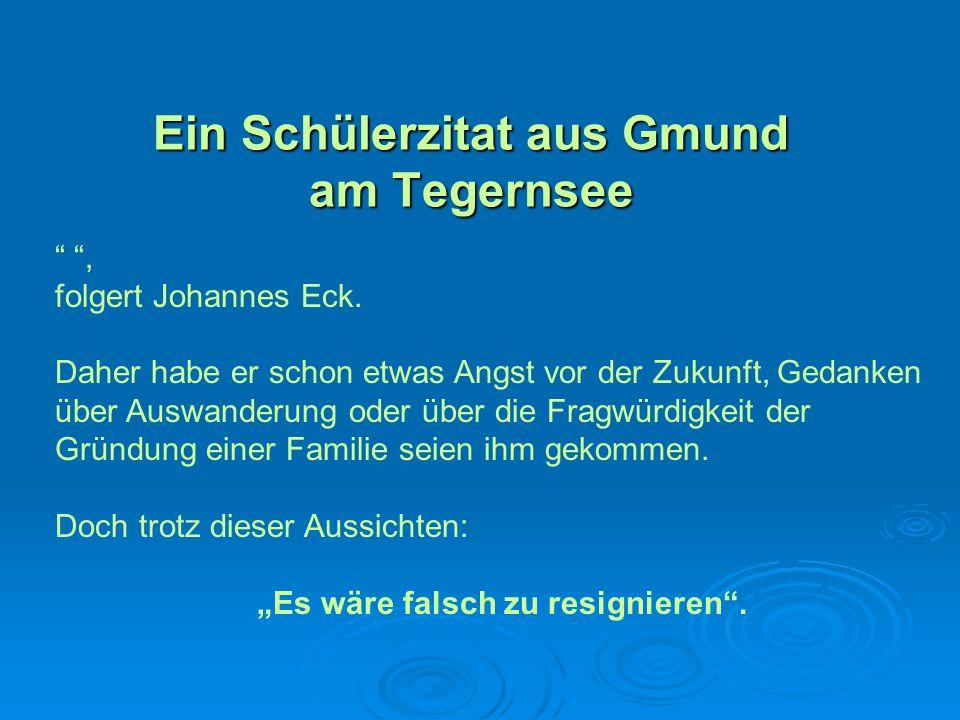 Ein Schülerzitat aus Gmund am Tegernsee, folgert Johannes Eck. Daher habe er schon etwas Angst vor der Zukunft, Gedanken über Auswanderung oder über d