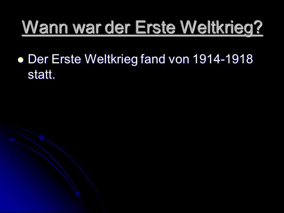 Wann war der Erste Weltkrieg? Der Erste Weltkrieg fand von 1914-1918 statt. Der Erste Weltkrieg fand von 1914-1918 statt.