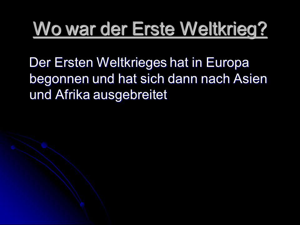 Wo war der Erste Weltkrieg? Der Ersten Weltkrieges hat in Europa begonnen und hat sich dann nach Asien und Afrika ausgebreitet Der Ersten Weltkrieges
