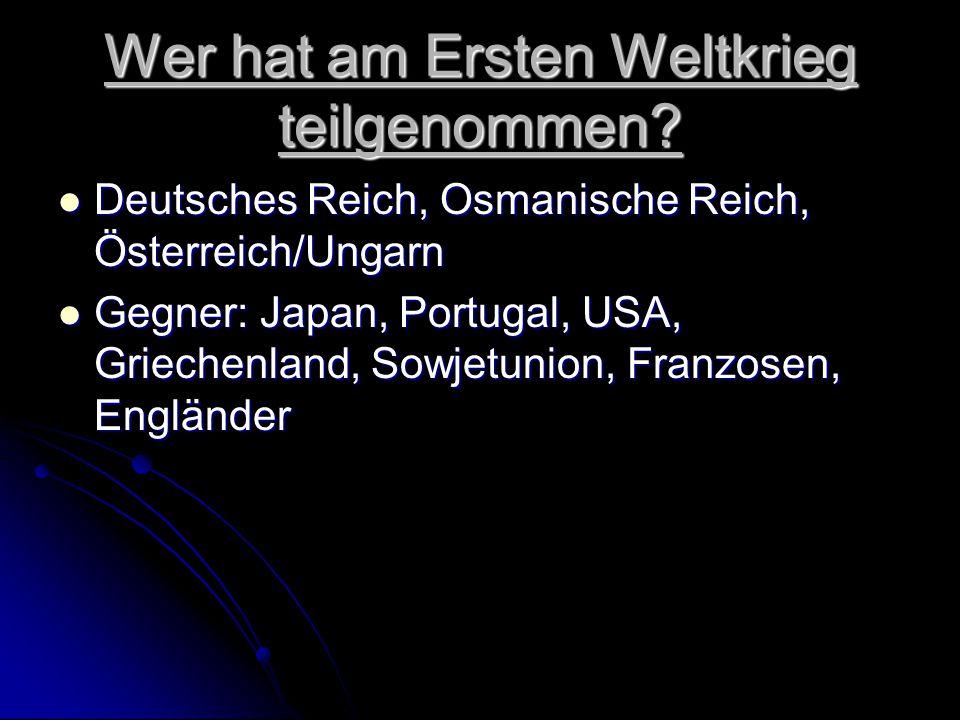Wer hat am Ersten Weltkrieg teilgenommen? Deutsches Reich, Osmanische Reich, Österreich/Ungarn Deutsches Reich, Osmanische Reich, Österreich/Ungarn Ge