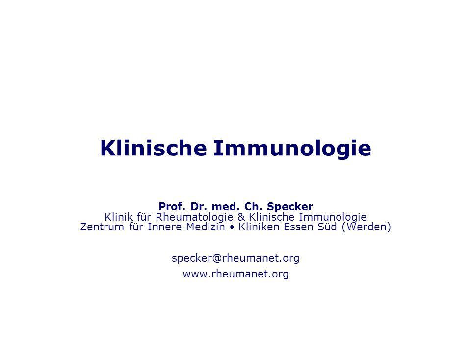 Klinische Immunologie Prof. Dr. med. Ch. Specker Klinik für Rheumatologie & Klinische Immunologie Zentrum für Innere Medizin Kliniken Essen Süd (Werde