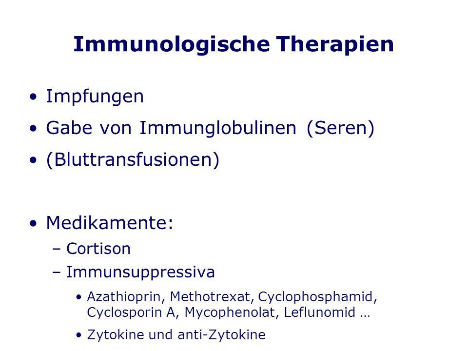 Immunologische Therapien Impfungen Gabe von Immunglobulinen (Seren) (Bluttransfusionen) Medikamente: –Cortison –Immunsuppressiva Azathioprin, Methotre