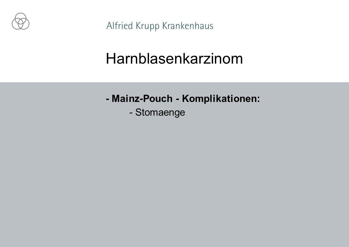 - Mainz-Pouch - Komplikationen: - Stomaenge Harnblasenkarzinom