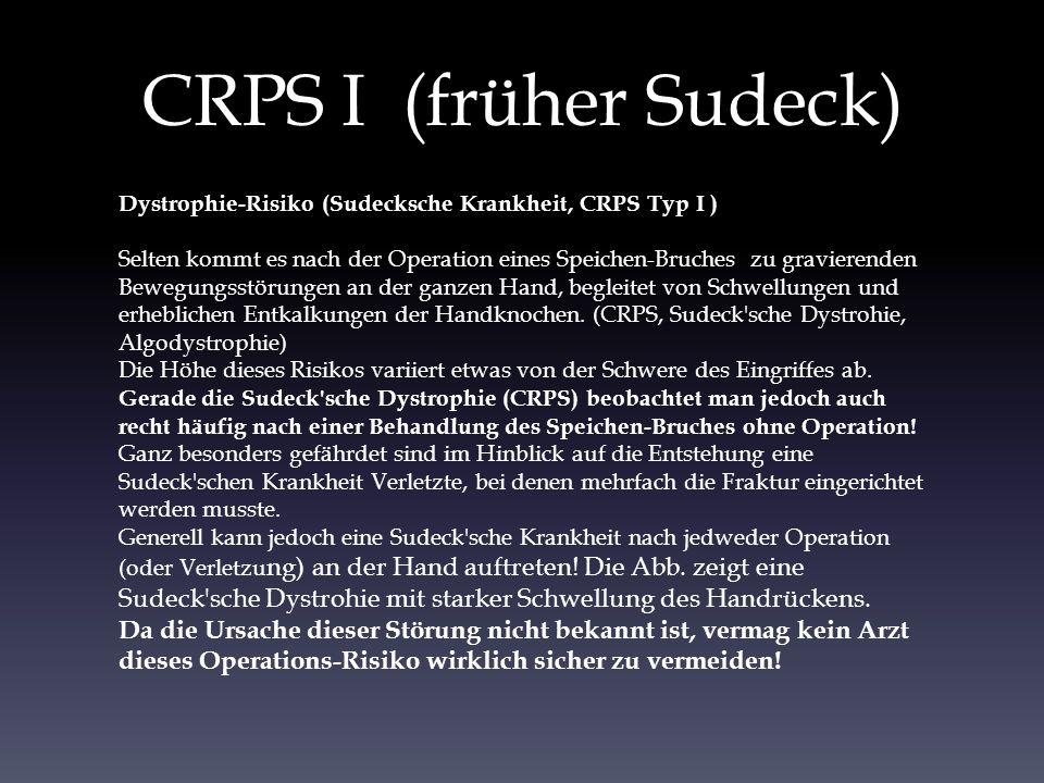 CRPS I (früher Sudeck) Dystrophie-Risiko (Sudecksche Krankheit, CRPS Typ I ) Selten kommt es nach der Operation eines Speichen-Bruches zu gravierenden