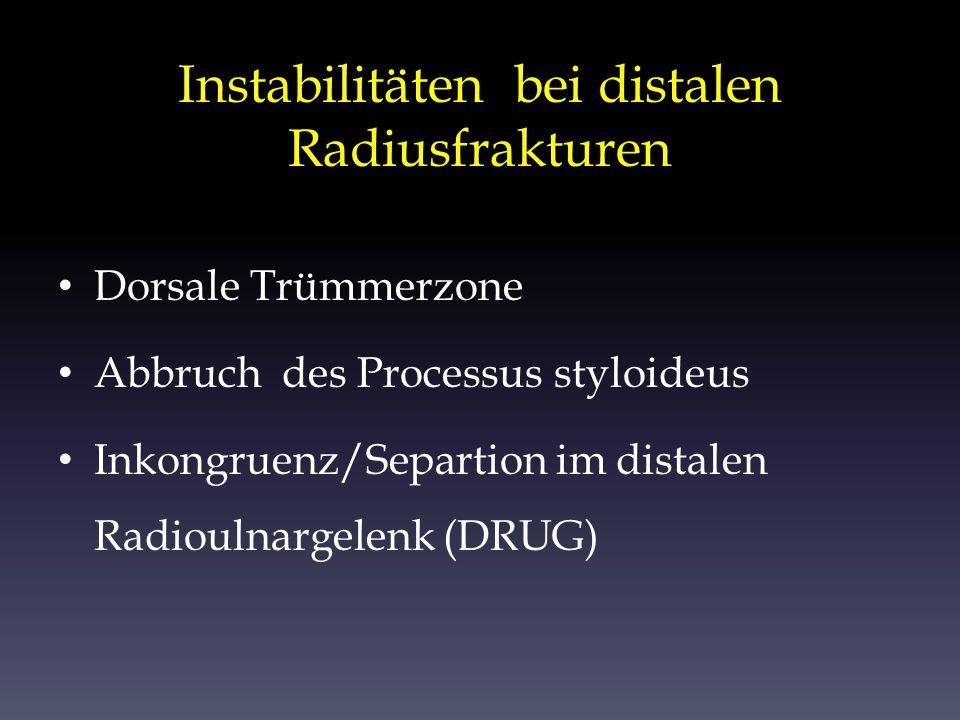 Instabilitäten bei distalen Radiusfrakturen Dorsale Trümmerzone Abbruch des Processus styloideus Inkongruenz/Separtion im distalen Radioulnargelenk (D