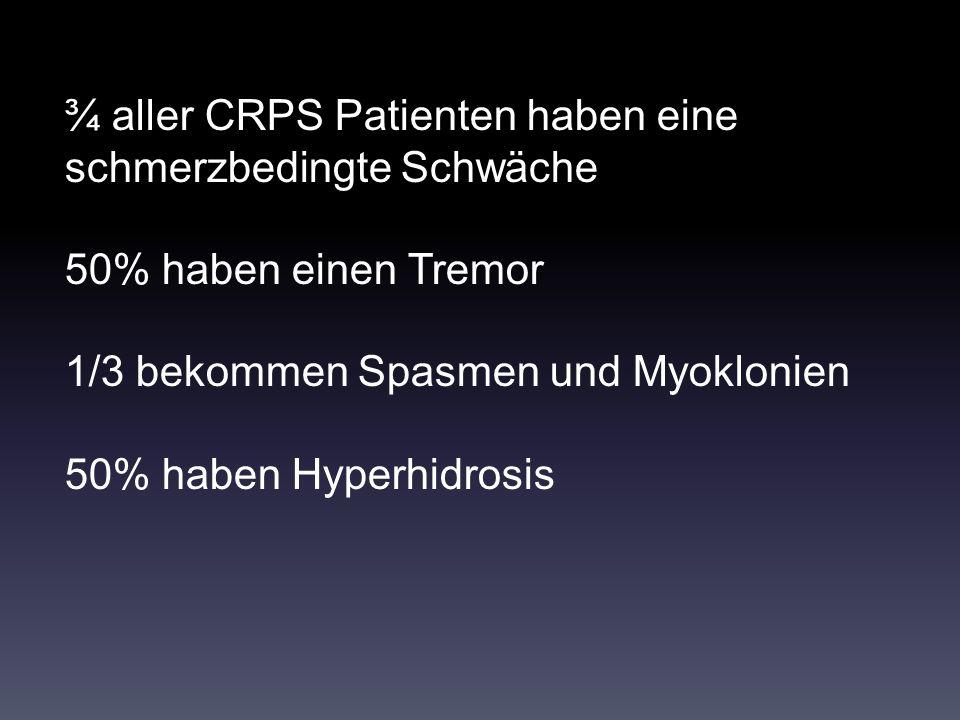 ¾ aller CRPS Patienten haben eine schmerzbedingte Schwäche 50% haben einen Tremor 1/3 bekommen Spasmen und Myoklonien 50% haben Hyperhidrosis