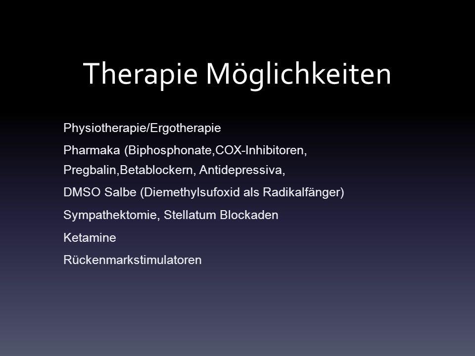 Therapie Möglichkeiten Physiotherapie/Ergotherapie Pharmaka (Biphosphonate,COX-Inhibitoren, Pregbalin,Betablockern, Antidepressiva, DMSO Salbe (Diemethylsufoxid als Radikalfänger) Sympathektomie, Stellatum Blockaden Ketamine Rückenmarkstimulatoren