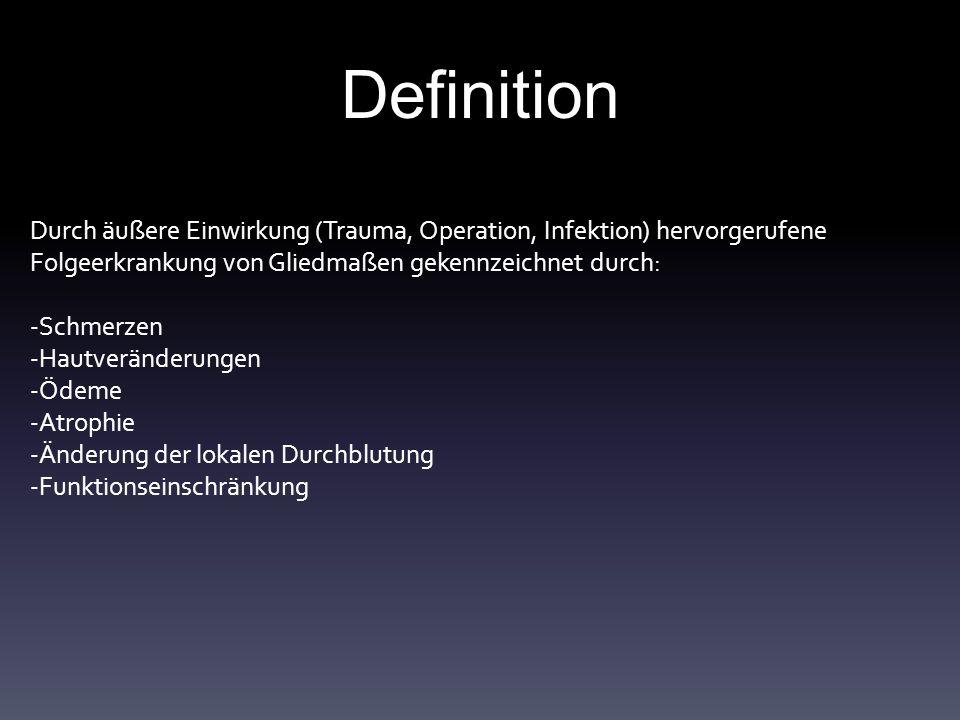 Definition Durch äußere Einwirkung (Trauma, Operation, Infektion) hervorgerufene Folgeerkrankung von Gliedmaßen gekennzeichnet durch: -Schmerzen -Hautveränderungen -Ödeme -Atrophie -Änderung der lokalen Durchblutung -Funktionseinschränkung