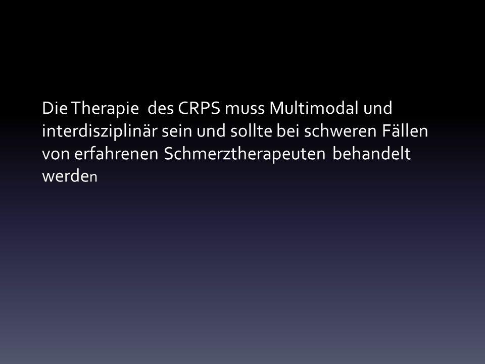 Die Therapie des CRPS muss Multimodal und interdisziplinär sein und sollte bei schweren Fällen von erfahrenen Schmerztherapeuten behandelt werde n