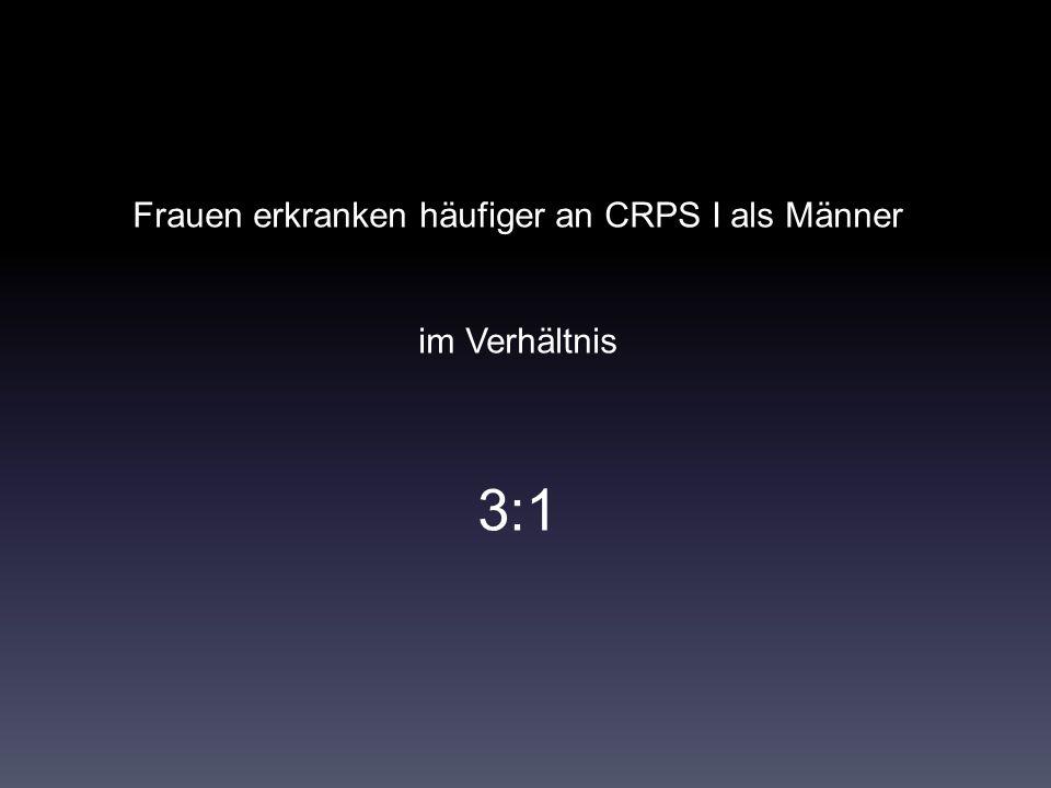Frauen erkranken häufiger an CRPS I als Männer im Verhältnis 3:1
