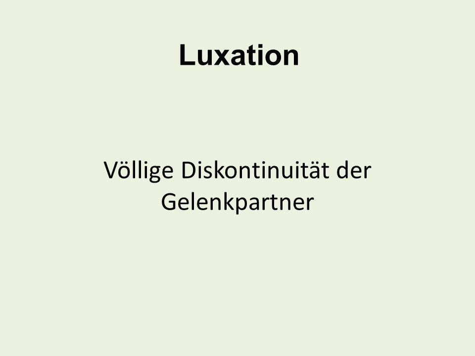 Luxation Völlige Diskontinuität der Gelenkpartner