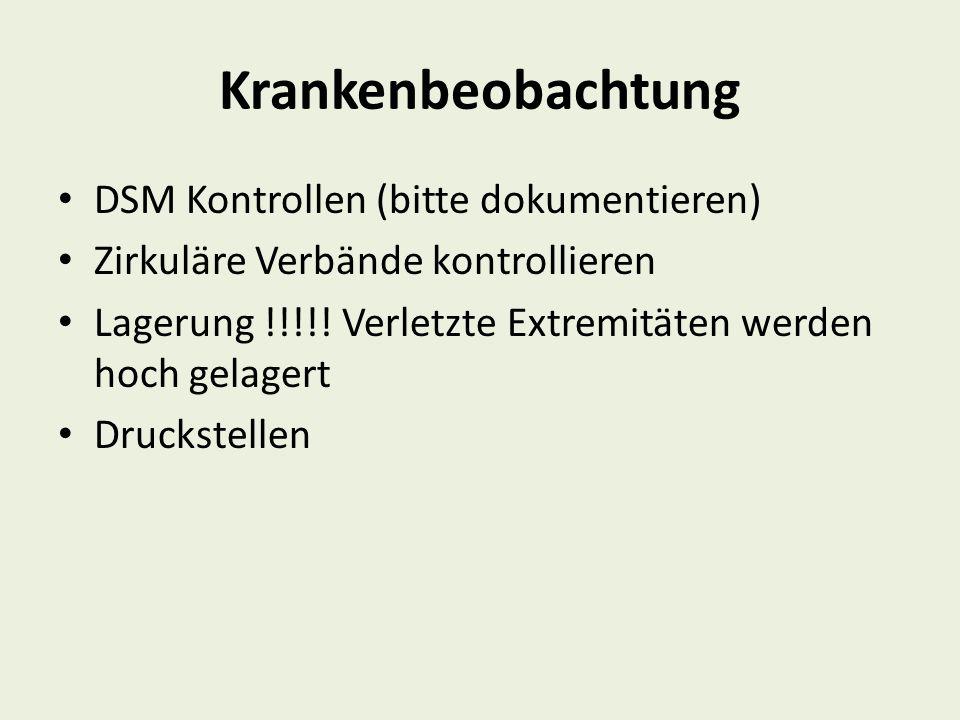 Krankenbeobachtung DSM Kontrollen (bitte dokumentieren) Zirkuläre Verbände kontrollieren Lagerung !!!!! Verletzte Extremitäten werden hoch gelagert Dr