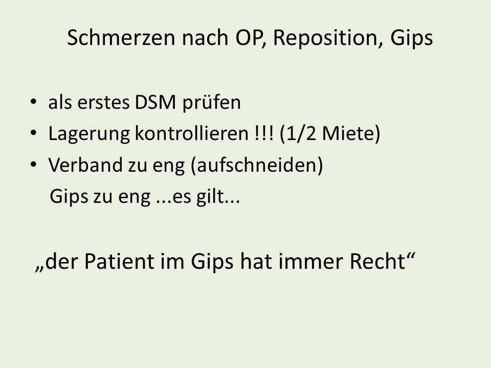 Schmerzen nach OP, Reposition, Gips als erstes DSM prüfen Lagerung kontrollieren !!! (1/2 Miete) Verband zu eng (aufschneiden) Gips zu eng...es gilt..