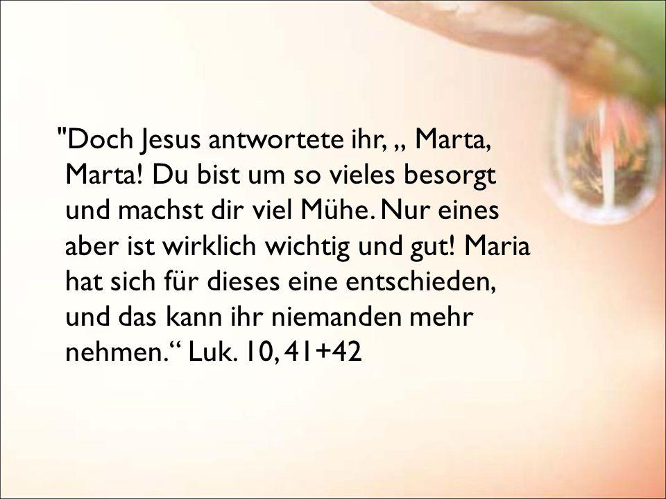 Ebenso wie er Maria willkommen hiess, lädt Jesus ein jedes von uns ein, das Beste zu wählen und dies zur Priorität zu machen: mit offenem Herzen zu seinen Füßen zu sitzen, und jeden Tag sein Wort zu studieren.