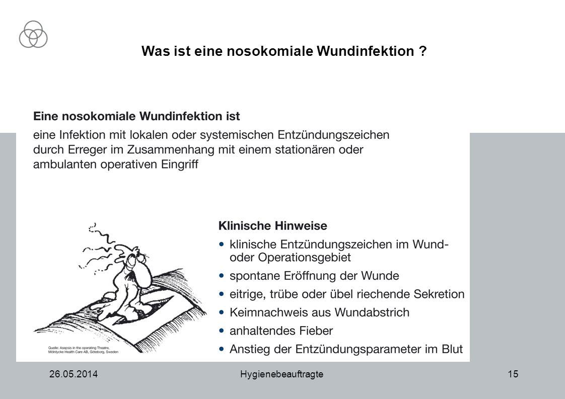 26.05.2014Hygienebeauftragte15 Was ist eine nosokomiale Wundinfektion ?