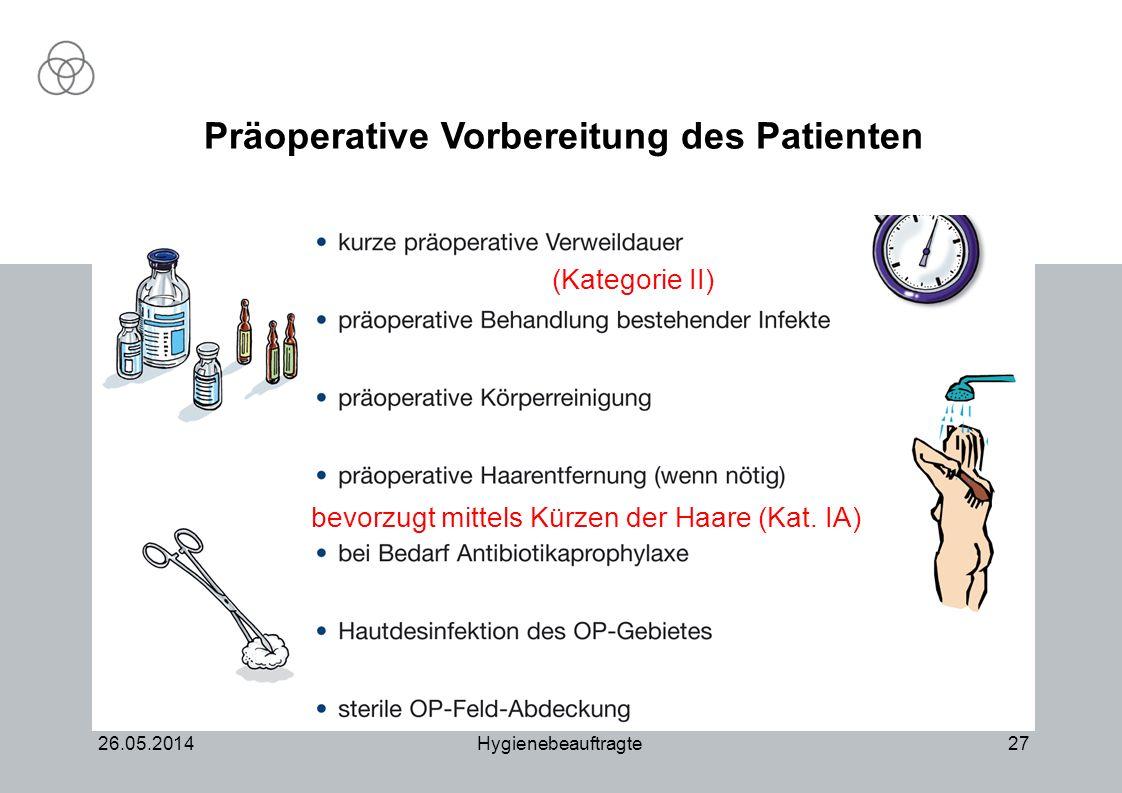 26.05.2014Hygienebeauftragte27 Präoperative Vorbereitung des Patienten (Kategorie II) bevorzugt mittels Kürzen der Haare (Kat. IA)