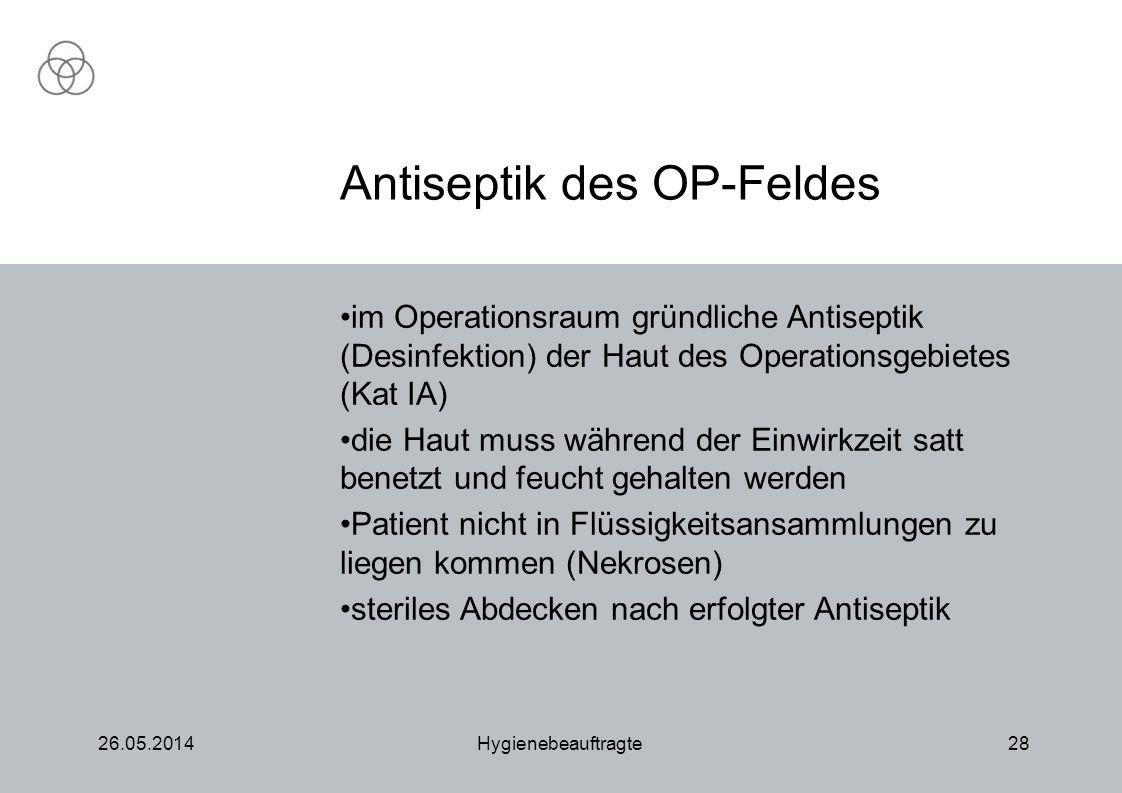 26.05.2014Hygienebeauftragte28 im Operationsraum gründliche Antiseptik (Desinfektion) der Haut des Operationsgebietes (Kat IA) die Haut muss während d