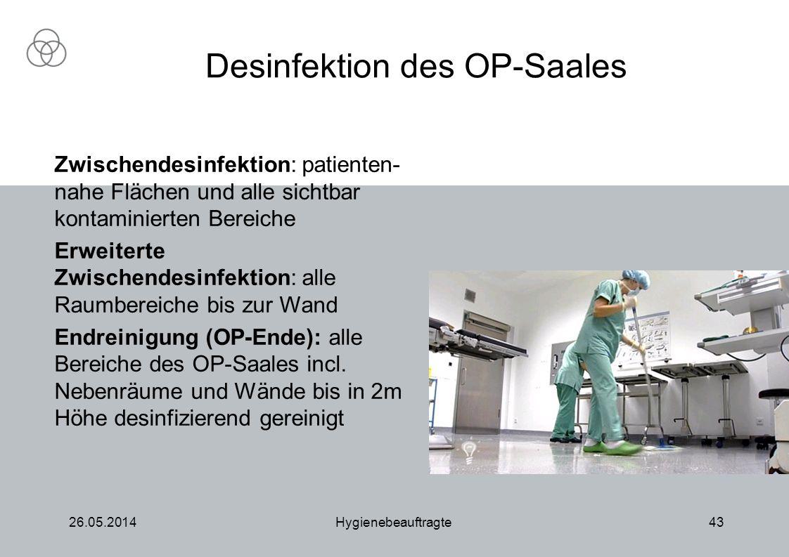 26.05.2014Hygienebeauftragte43 Zwischendesinfektion: patienten- nahe Flächen und alle sichtbar kontaminierten Bereiche Erweiterte Zwischendesinfektion