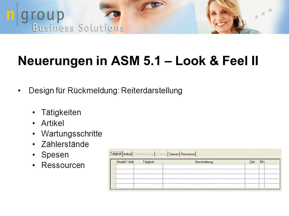 Neuerungen in ASM 5.1 – Look & Feel II Design für Rückmeldung: Reiterdarstellung Tätigkeiten Artikel Wartungsschritte Zählerstände Spesen Ressourcen