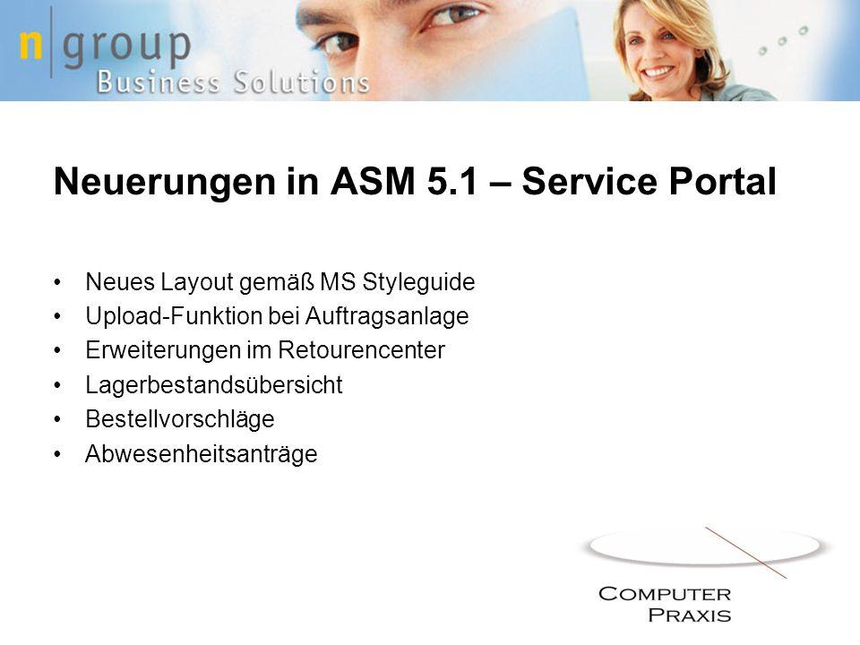Neuerungen in ASM 5.1 – Service Portal Neues Layout gemäß MS Styleguide Upload-Funktion bei Auftragsanlage Erweiterungen im Retourencenter Lagerbestandsübersicht Bestellvorschläge Abwesenheitsanträge