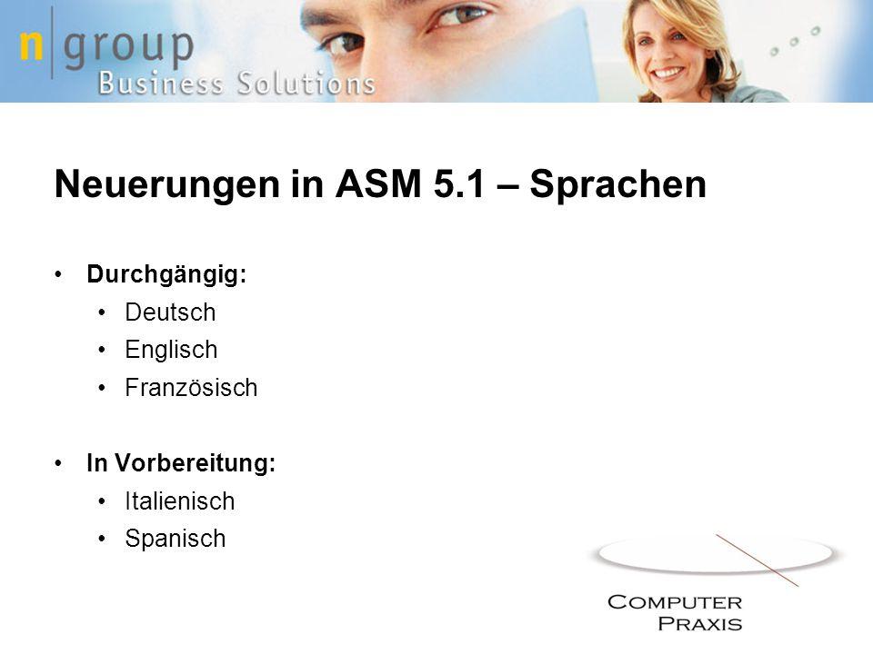 Neuerungen in ASM 5.1 – Sprachen Durchgängig: Deutsch Englisch Französisch In Vorbereitung: Italienisch Spanisch