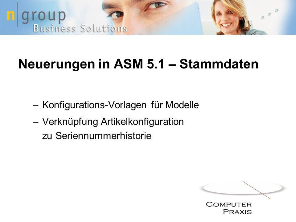 Neuerungen in ASM 5.1 – Stammdaten –Konfigurations-Vorlagen für Modelle –Verknüpfung Artikelkonfiguration zu Seriennummerhistorie