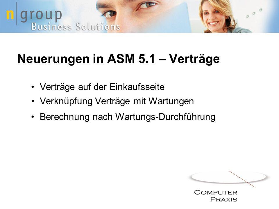 Neuerungen in ASM 5.1 – Verträge Verträge auf der Einkaufsseite Verknüpfung Verträge mit Wartungen Berechnung nach Wartungs-Durchführung