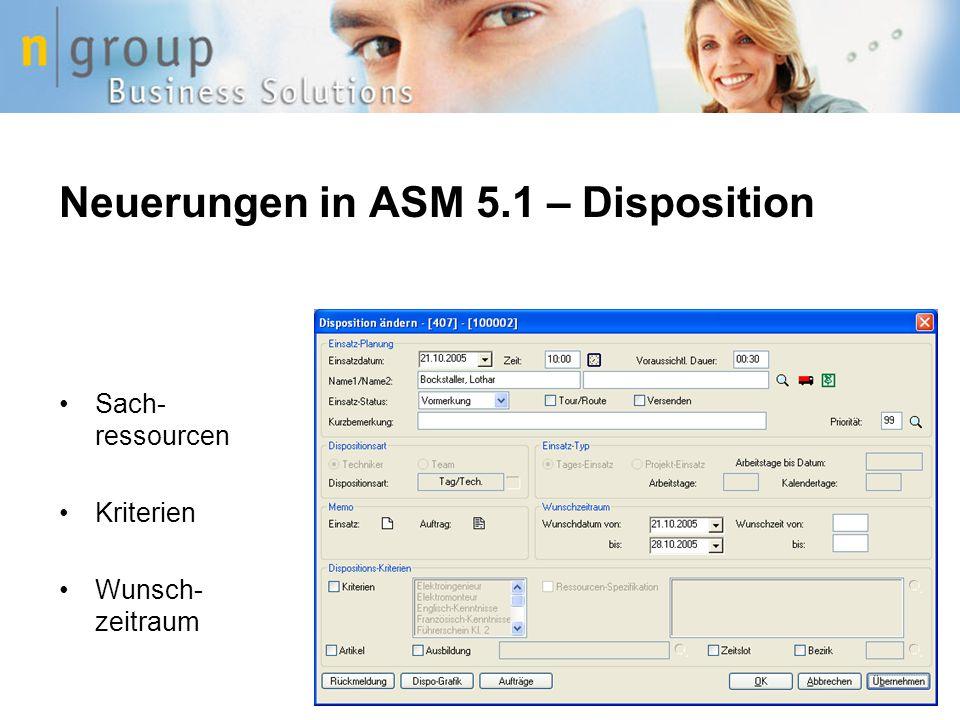 Neuerungen in ASM 5.1 – Disposition Sach- ressourcen Kriterien Wunsch- zeitraum