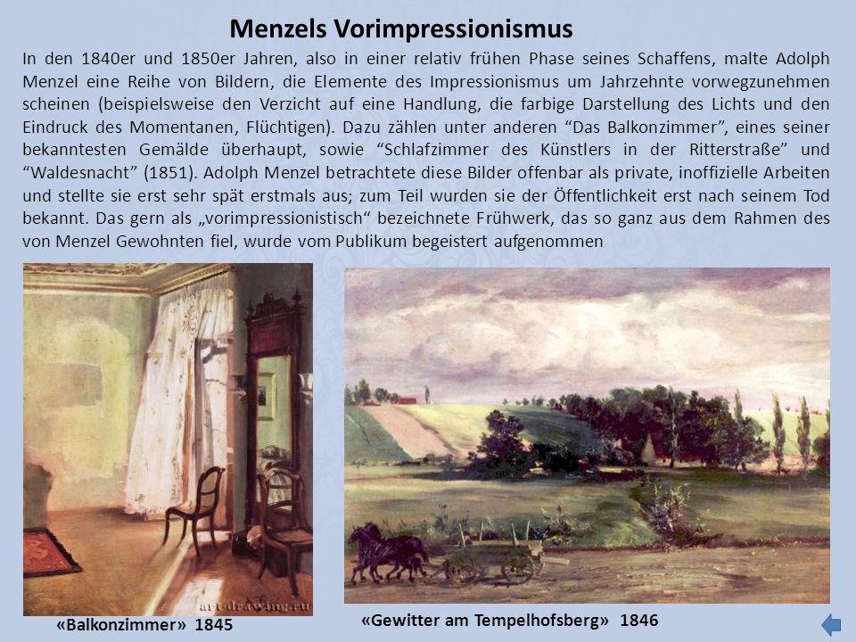 Menzels Vorimpressionismus In den 1840er und 1850er Jahren, also in einer relativ frühen Phase seines Schaffens, malte Adolph Menzel eine Reihe von Bi