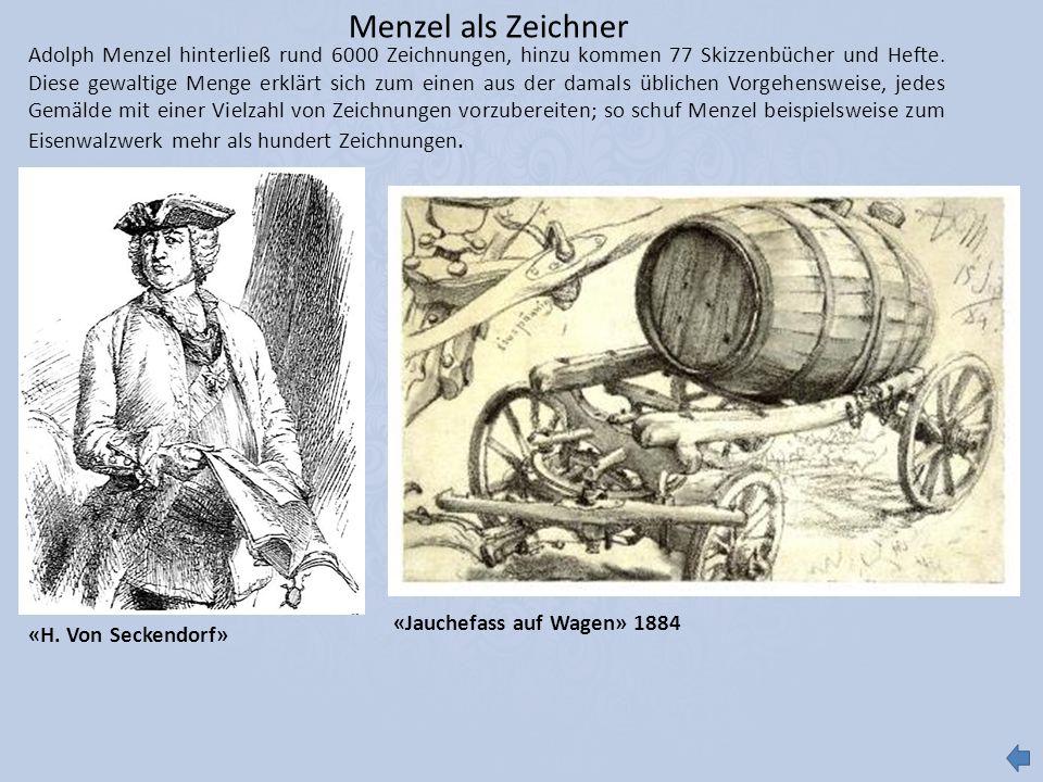 Menzel als Zeichner Adolph Menzel hinterließ rund 6000 Zeichnungen, hinzu kommen 77 Skizzenbücher und Hefte. Diese gewaltige Menge erklärt sich zum ei