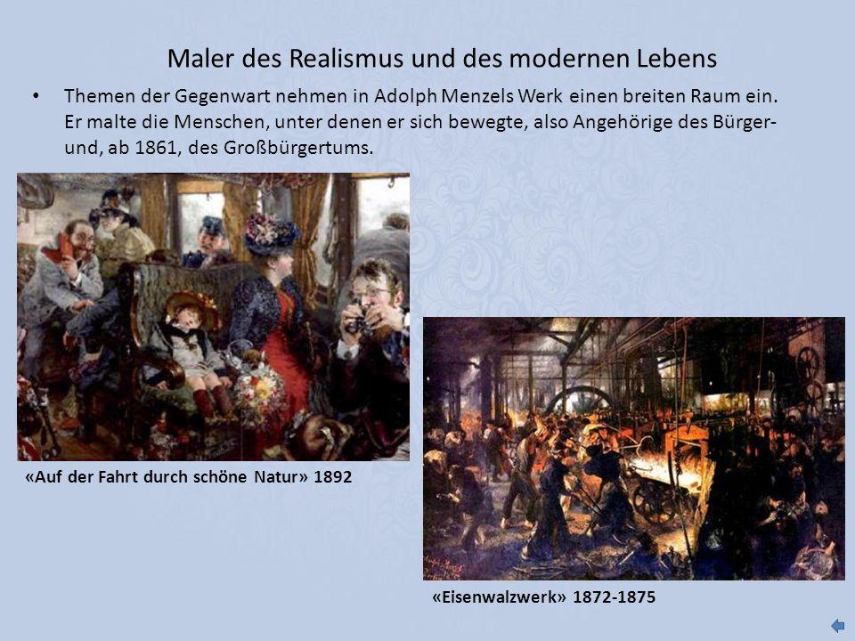 Maler des Realismus und des modernen Lebens Themen der Gegenwart nehmen in Adolph Menzels Werk einen breiten Raum ein. Er malte die Menschen, unter de