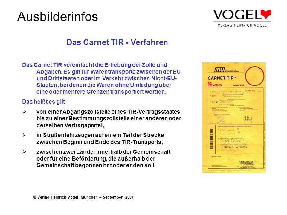 Ausbilderinfos © Verlag Heinrich Vogel, München – September 2007 Das Carnet TIR - Verfahren Das Carnet TIR vereinfacht die Erhebung der Zölle und Abga
