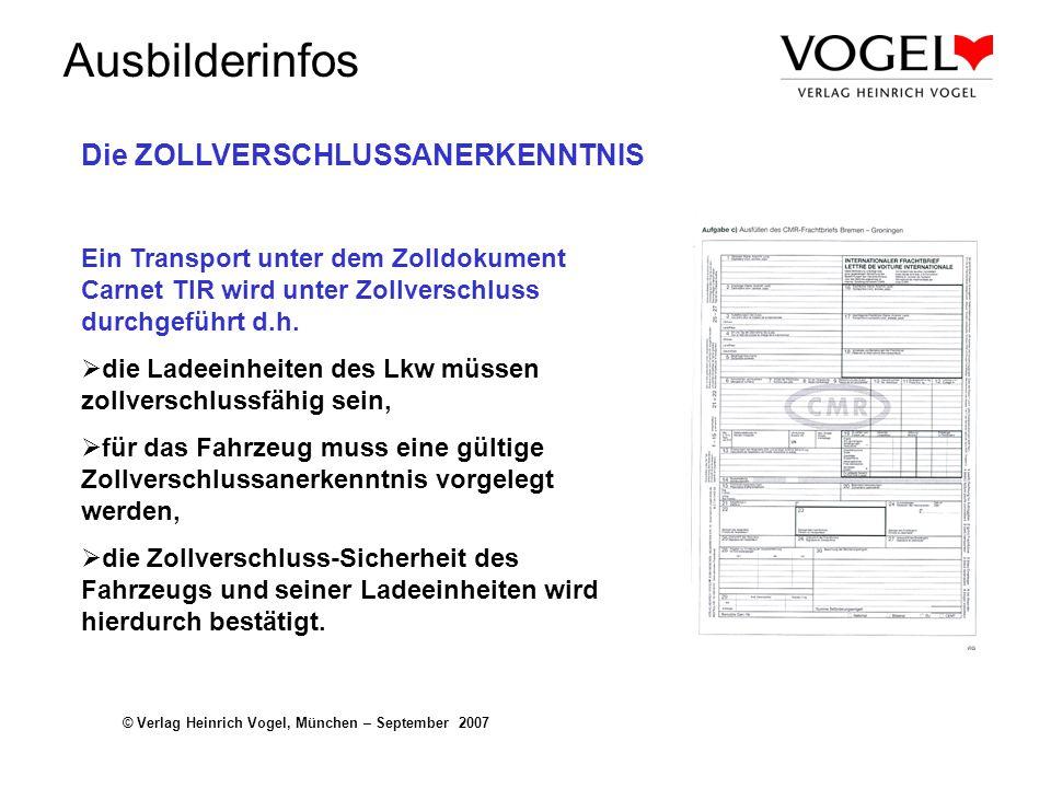 Ausbilderinfos © Verlag Heinrich Vogel, München – September 2007 Die ZOLLVERSCHLUSSANERKENNTNIS Ein Transport unter dem Zolldokument Carnet TIR wird u