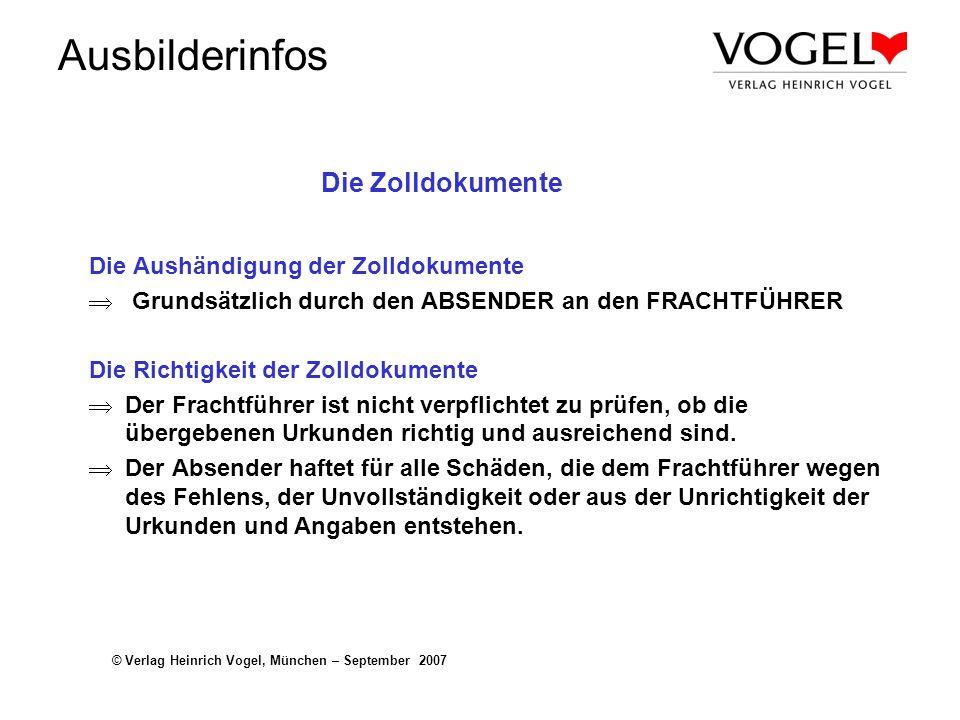Ausbilderinfos © Verlag Heinrich Vogel, München – September 2007 Die Zolldokumente Die Aushändigung der Zolldokumente Grundsätzlich durch den ABSENDER