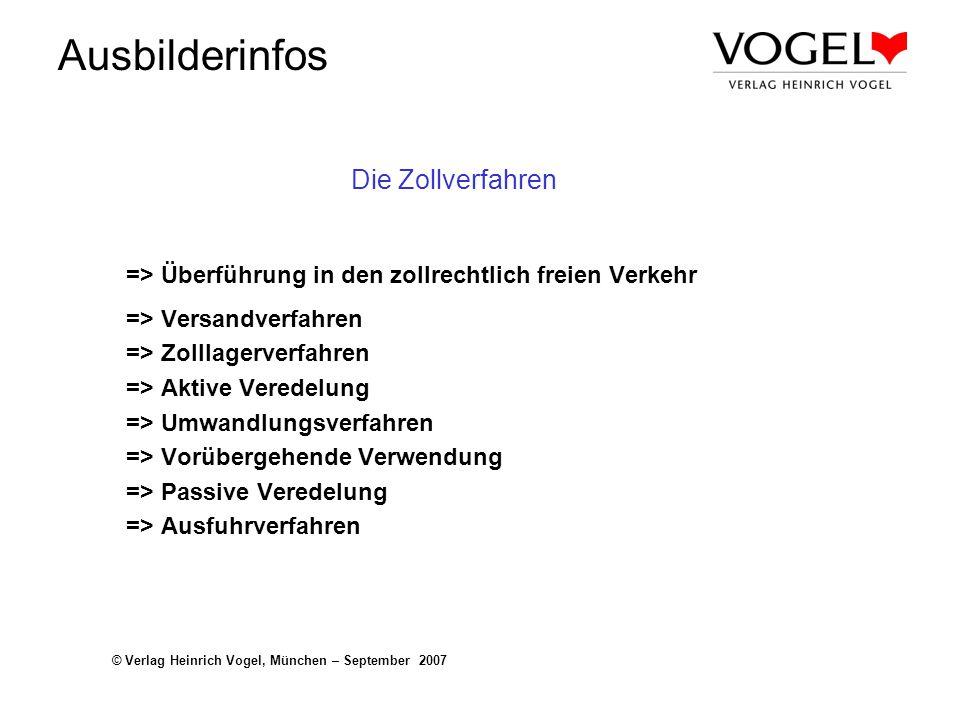 Ausbilderinfos © Verlag Heinrich Vogel, München – September 2007 Die Zollverfahren => Überführung in den zollrechtlich freien Verkehr => Versandverfah