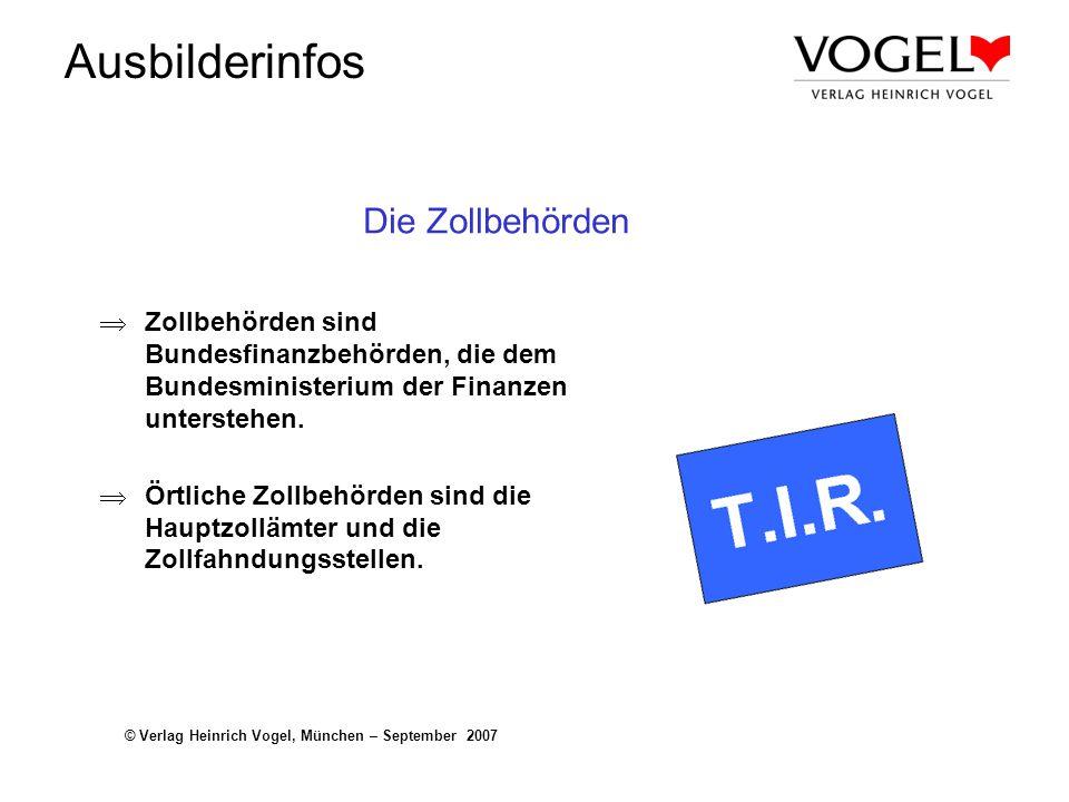 Ausbilderinfos © Verlag Heinrich Vogel, München – September 2007 Die Zollbehörden Zollbehörden sind Bundesfinanzbehörden, die dem Bundesministerium de