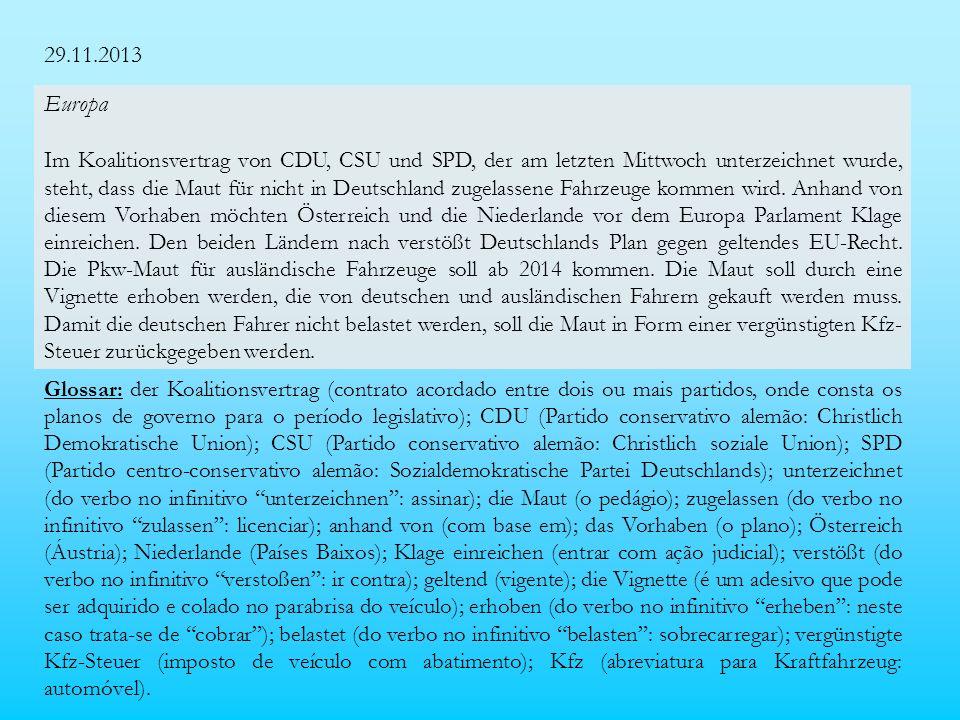 29.11.2013 Europa Im Koalitionsvertrag von CDU, CSU und SPD, der am letzten Mittwoch unterzeichnet wurde, steht, dass die Maut für nicht in Deutschland zugelassene Fahrzeuge kommen wird.
