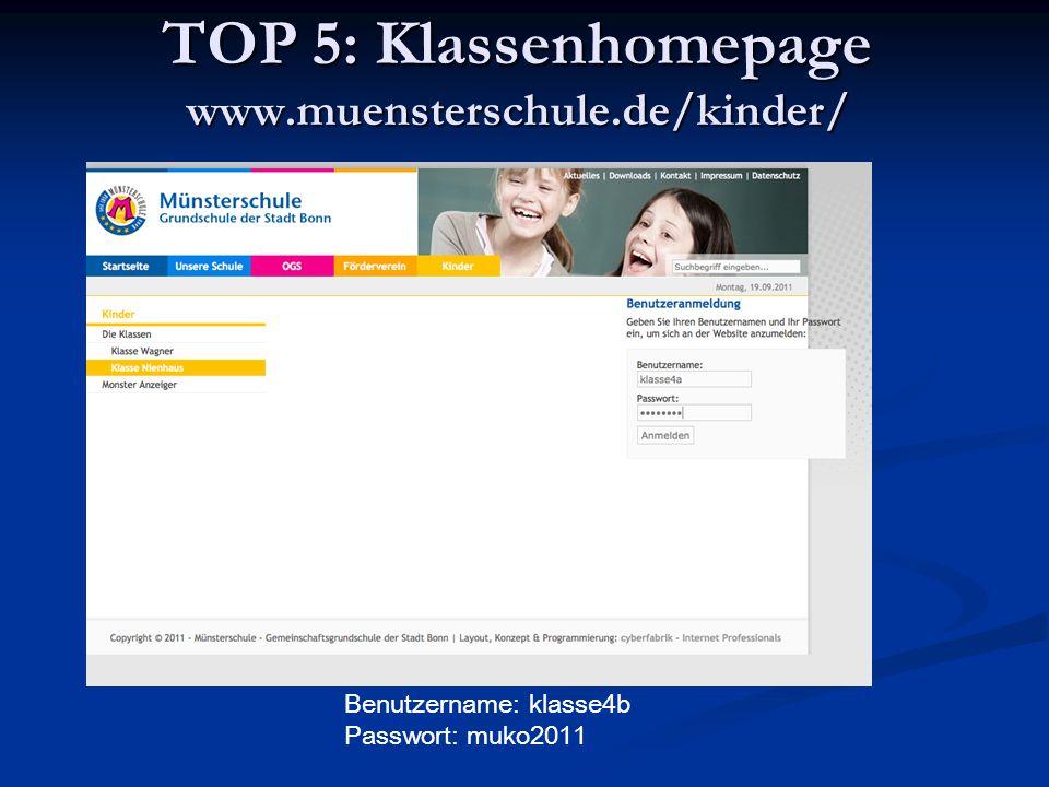 TOP 5: Klassenhomepage www.muensterschule.de/kinder/ Benutzername: klasse4b Passwort: muko2011
