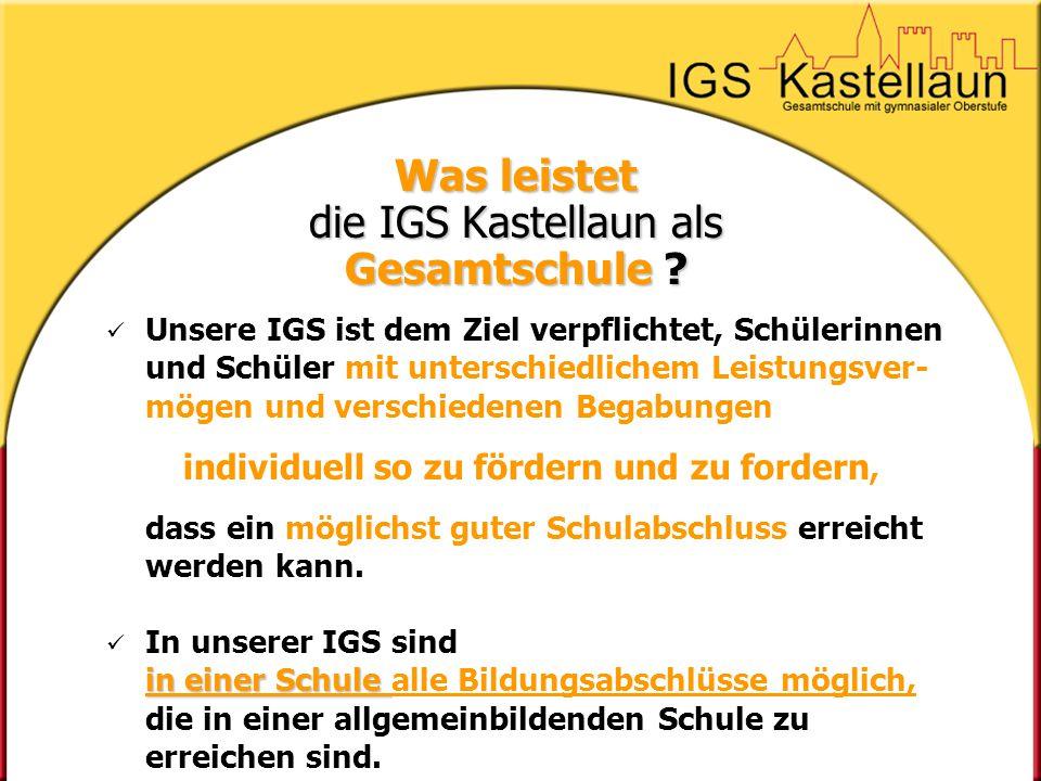 Was leistet die IGS Kastellaun als Gesamtschule ? Unsere IGS ist dem Ziel verpflichtet, Schülerinnen und Schüler mit unterschiedlichem Leistungsver- m