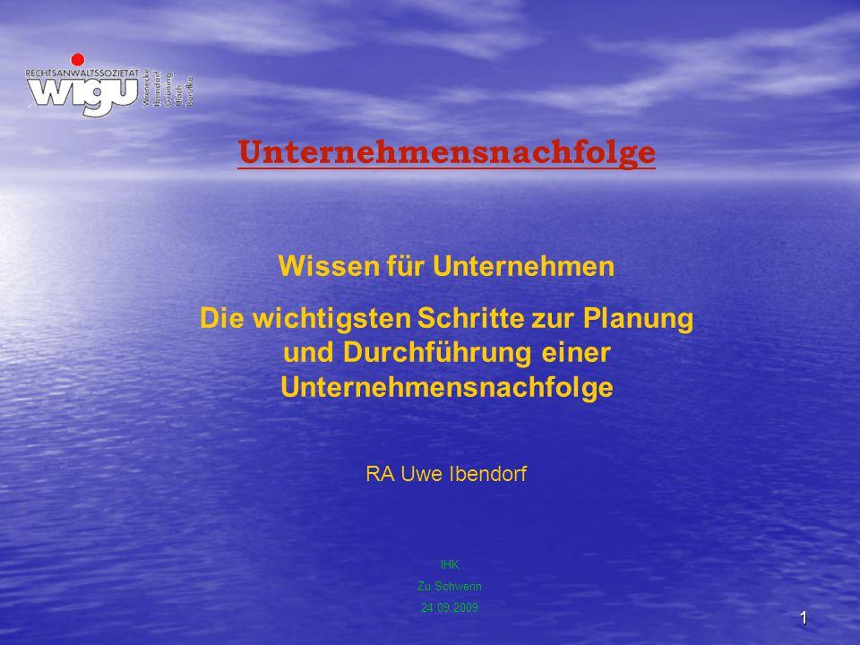 1 Unternehmensnachfolge Wissen für Unternehmen Die wichtigsten Schritte zur Planung und Durchführung einer Unternehmensnachfolge RA Uwe Ibendorf IHK Z