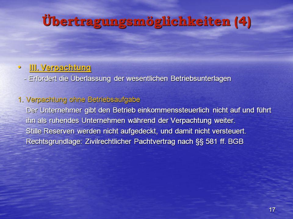 17 Übertragungsmöglichkeiten (4) III. Verpachtung III. Verpachtung - Erfordert die Überlassung der wesentlichen Betriebsunterlagen - Erfordert die Übe