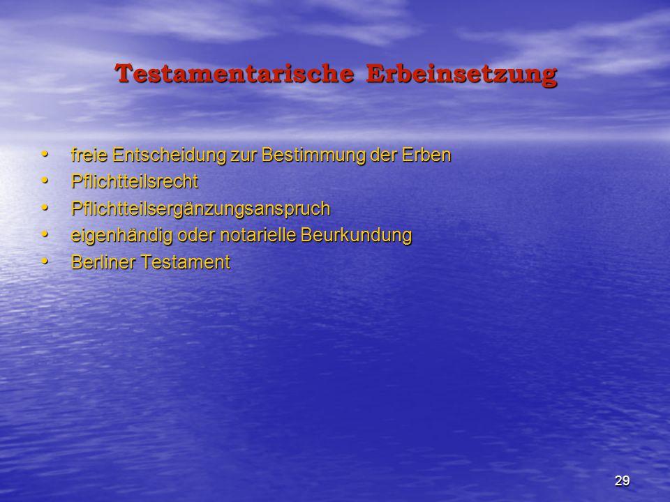 29 Testamentarische Erbeinsetzung freie Entscheidung zur Bestimmung der Erben freie Entscheidung zur Bestimmung der Erben Pflichtteilsrecht Pflichttei