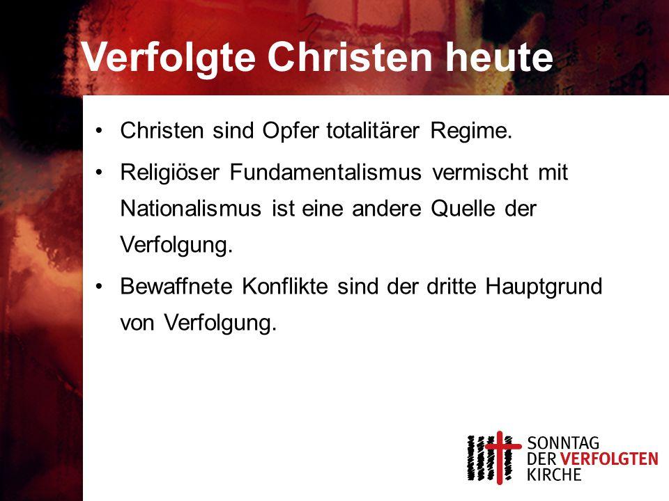 Verfolgte Christen heute Christen sind Opfer totalitärer Regime.