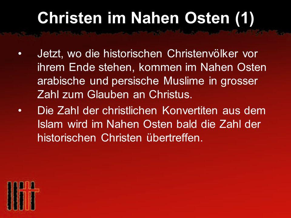 Christen im Nahen Osten (1) Jetzt, wo die historischen Christenvölker vor ihrem Ende stehen, kommen im Nahen Osten arabische und persische Muslime in