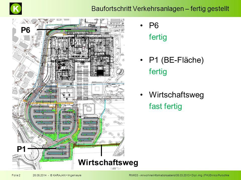 Baufortschritt Verkehrsanlagen – fertig gestellt 26.05.2014 - © KARAJAN IngenieureFolie 2RMK03 - Anwohnerinformationsabend 05.03.2013 Dipl.-Ing.